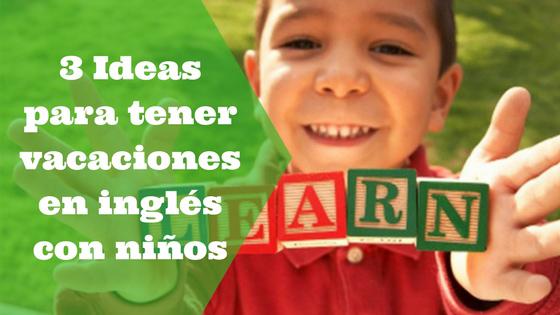Ideasparavacaciones-con-niños-en-inglés